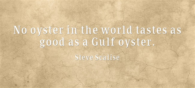 No oyster in the world tastes as good as a Gulf oyster - quote by Steve Scalise