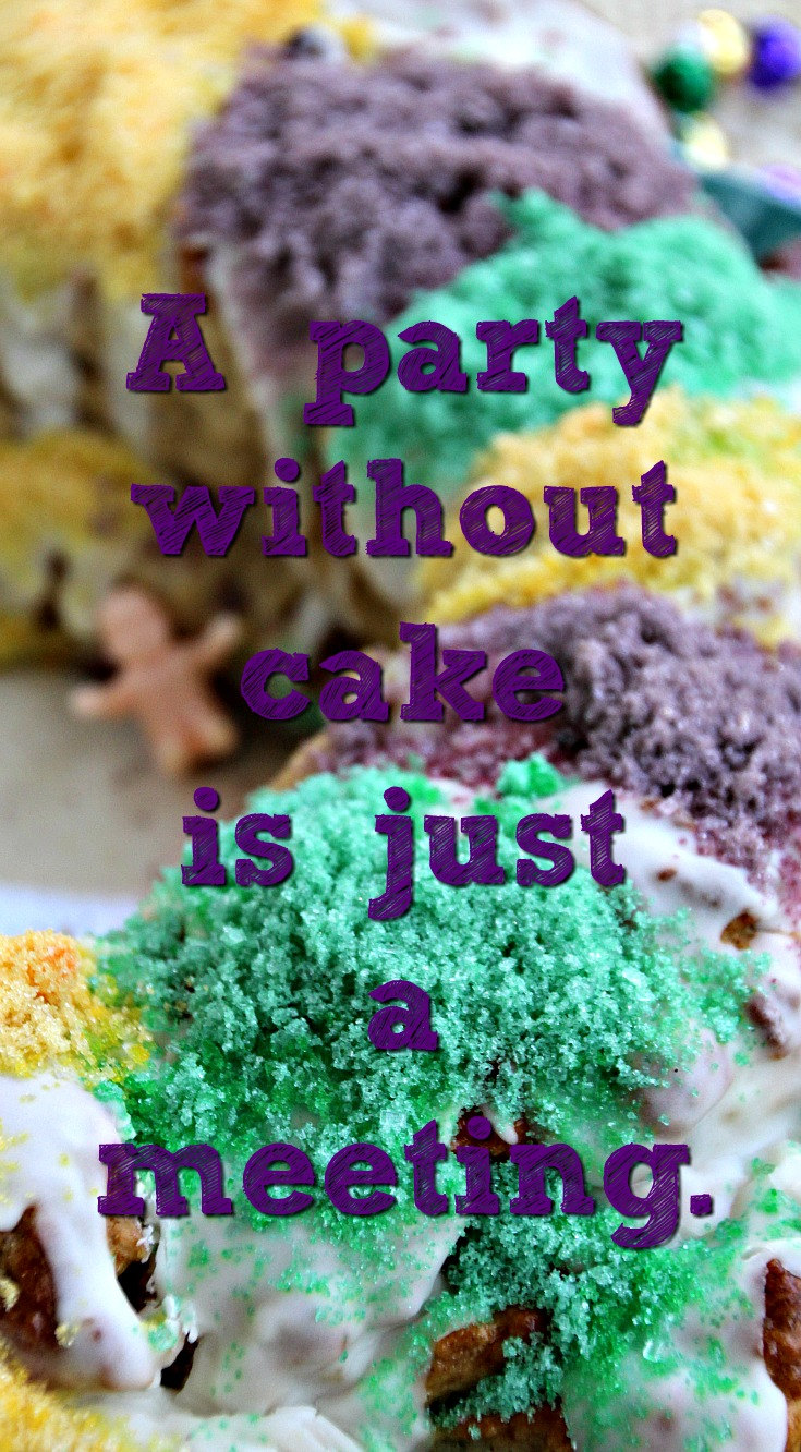A party without cake is just a meeting - King Cake with Julia Child quote