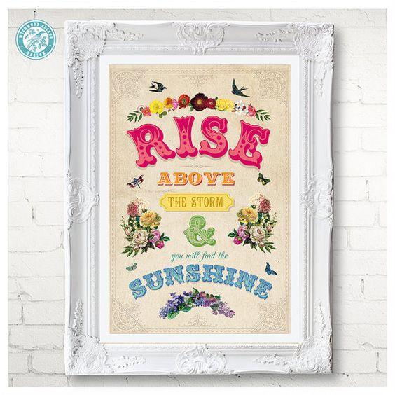 Rise above the Storm & You will Find the Sunshine - quote by Mario Fernandez, digital print by WychwoodCuckoo, via Etsy; It is well with my Soul