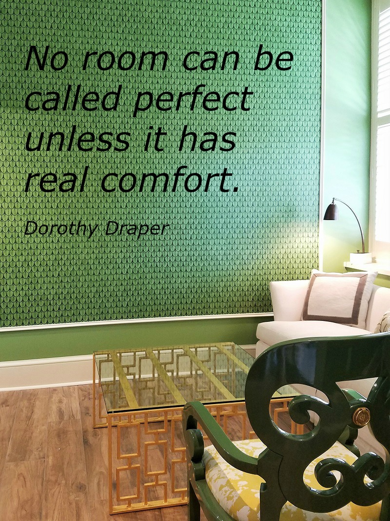 No room can be called perfect unless it has real comfort. - Dorothy Draper, quote; Garden House at Southern Hotel; eclectic classic glamour; interior design